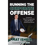 Running the Corporate Offense: Lessons in Effective Leadership from the Bench to the Board Room, Hardcover/Mat Ishbia