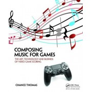 Composing Music for Games. The Art, Technology and Business of Video Game Scoring, Paperback/Chance Thomas