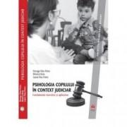Psihologia copilului in context judiciar. Fundamente teoretice si aplicative