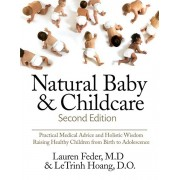 Natural Baby and Childcare, Second Edition: Practical Medical Advice & Holistic Wisdom for Raising Healthy Children from Birth to Adolescence, Paperback