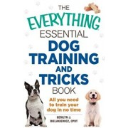 The Everything Essential Dog Training and Tricks Book: All You Need to Train Your Dog in No Time, Paperback/Gerilyn J. Bielakiewicz