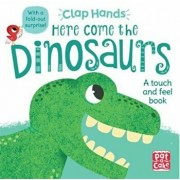 Clap Hands: Here Come the Dinosaurs, Hardcover/Pat-A-Cake