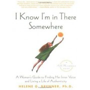 I Know I'm in There Somewhere: A Woman's Guide to Finding Her Inner Voice and Living a Life of Authenticity, Paperback/Helene Brenner