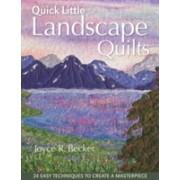 Quick Little Landscape Quilts - 24 Easy Techniques to Create a Materpiece (Becker Joyce)(Paperback) (9781607050100)