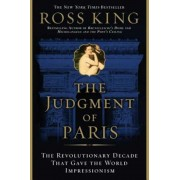 The Judgment of Paris: The Revolutionary Decade That Gave the World Impressionism, Paperback