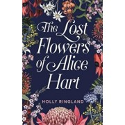 The Lost Flowers of Alice Hart, Paperback/Holly Ringland
