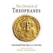 The Chronicle of Theophanes: Anni Mundi 6095-6305 (A.D. 602-813), Paperback/Theophanes