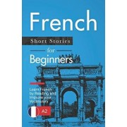 French Short Stories for Beginners: Learn French by Reading and Improve Your Vocabulary, Paperback/Claire Laurent