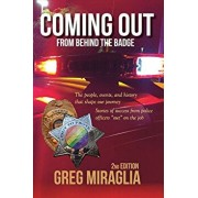 Coming Out from Behind the Badge: The People, Events, and History That Shape Our Journey, Paperback/Greg Miraglia