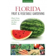 Florida Fruit & Vegetable Gardening: Plant, Grow, and Harvest the Best Edibles, Paperback