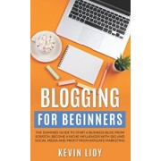 Blogging for Beginners: The dummies guide to start a Business Blog from scratch, become a Niche Influencer with SEO and Social Media and profi, Paperback/Kevin Lioy