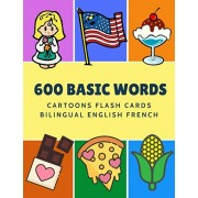 600 Basic Words Cartoons Flash Cards Bilingual English French: Easy learning baby first book with card games like ABC alphabet Numbers Animals to prac, Paperback/Kinder Language
