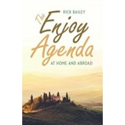 The Enjoy Agenda: At Home and Abroad, Paperback/Rick Bailey