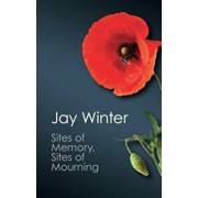 Sites of Memory, Sites of Mourning: The Great War in European Cultural History, Paperback/Jay Winter