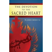 The Devotion to the Sacred Heart of Jesus: How to Practice the Sacred Heart Devotion, Paperback/John Croiset