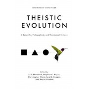 Theistic Evolution: A Scientific, Philosophical, and Theological Critique, Hardcover