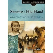 Shadow of His Hand: A Story Based on the Life of Holocaust Survivor Anita Dittman, Paperback/Wendy G. Lawton