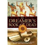 The Dreamer's Book of the Dead: A Soul Traveler's Guide to Death, Dying, and the Other Side, Paperback/Robert Moss