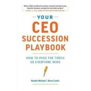 Your CEO Succession Playbook: How to Pass the Torch So Everyone Wins, Paperback