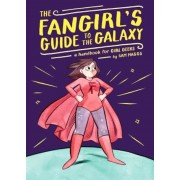 The Fangirl's Guide to the Galaxy: A Handbook for Girl Geeks, Hardcover