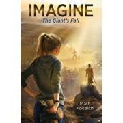 Imagine... the Giant's Fall, Paperback/Matt Koceich