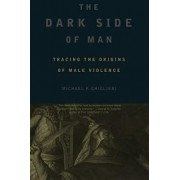 The Dark Side of Man, Paperback/Michael Ghiglieri