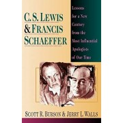 C. S. Lewis & Francis Schaeffer: Lessons for a New Century from the Most Influential Apologists of Our Time, Paperback/Scott R. Burson