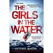 The Girls in the Water: A Completely Gripping Serial Killer Thriller with a Shocking Twist, Paperback/Victoria Jenkins
