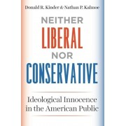 Neither Liberal Nor Conservative: Ideological Innocence in the American Public, Paperback