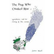 The Frog Who Croaked Blue by Jamie Ward