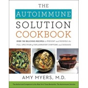 The Autoimmune Solution Cookbook: Over 150 Delicious Recipes to Prevent and Reverse the Full Spectrum of Inflammatory Symptoms and Diseases, Hardcover