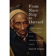 From Slave Ship to Harvard: Yarrow Mamout and the History of an African American Family, Paperback/James H. Johnston