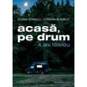 Acasa pe drum. 4 ani teleleu - Elena Stancu Cosmin Bumbut - PRECOMANDA