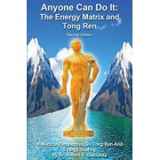 Anyone Can Do It: The Energy Matrix and Tong Ren: An Exciting Complementary Form of Energy Healing for All Chronic Illnesses, Paperback/Dr Robert E. Galloway