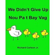 We Didn't Give Up Nou Pa T Bay Vag: Children's Picture Book English-Haitian Creole (Bilingual Edition), Paperback/Richard Carlson Jr