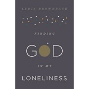 Finding God in My Loneliness, Paperback/Lydia Brownback