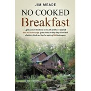 No Cooked Breakfast: Lighthearted reflections on my life and how I opened Bear Mountain Lodge, guest notes on why they visited and what the, Paperback/Jim Meade