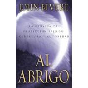 Bajo El Abrigo: La Promesa de Proteccion Bajo Su Cobertura y Autoridad, Paperback/John Bevere