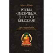 Istoria credintelor si ideilor religioase. De la Gautama Buddha pana la triumful crestinismului. Vol. II