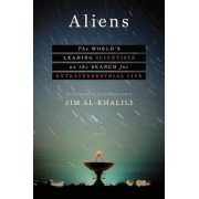 Aliens: The World's Leading Scientists on the Search for Extraterrestrial Life, Hardcover/Jim Al-Khalili