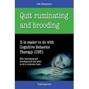 Quit Ruminating and Brooding: It Is Easier to Do with Cognitive Behavior Therapy (Cbt), Paperback/Olle Wadstrom