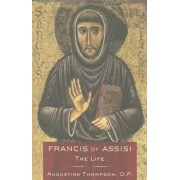 Francis of Assisi: The Life, Paperback/Augustine Thompson O. P.