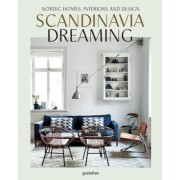 Scandinavia Dreaming: Nordic Homes, Interiors and Design, Hardcover