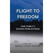 Flight to Freedom: One Family's Escape from Estonia, Paperback/Marilyn Smith Neilans