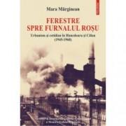 Ferestre spre furnalul rosu. Urbanism si cotidian in Hunedoara si Calan 1945-1968