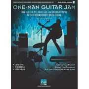 One-Man Guitar Jam: How to Use Riffs, Bass Lines, and Rhythm Patterns for Self-Accompaniment While Soloing, Paperback