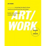 Art/Work - Revised & Updated: Everything You Need to Know (and Do) as You Pursue Your Art Career, Paperback