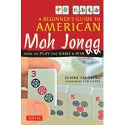 A Beginner's Guide to American Mah Jongg: How to Play the Game and Win, Paperback/Elaine Sandberg