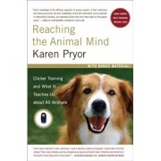 Reaching the Animal Mind: Clicker Training and What It Teaches Us about All Animals, Paperback/Karen Pryor