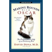 Making Rounds with Oscar: The Extraordinary Gift of an Ordinary Cat, Paperback